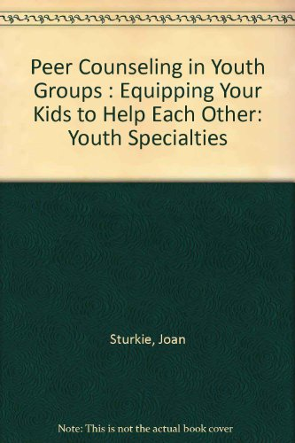 Peer Counseling in Youth Groups: Equipping Your Kids to Help Each Other (Youth Specialties)