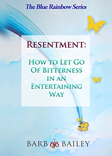 Resentment:: How to Let Go of Bitterness in an Entertaining Way (The Blue Rainbow Series) PDF