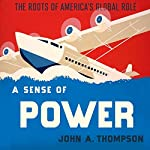 A Sense of Power: The Roots of America's Global Role | John A. Thompson