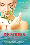 The De-Stress Effect: Rebalance Your Body's Systems for Vibrant Health and Happiness