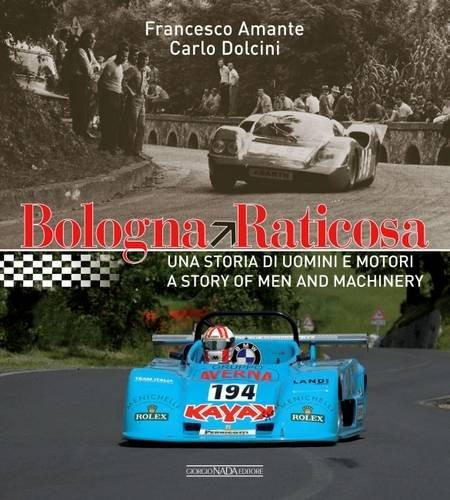 Bologna Raticosa. Una storia di uomini e motori-A story of men and machinery