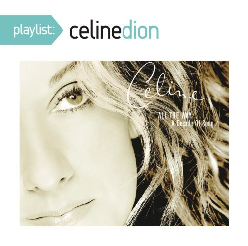 Céline Dion - Playlist: Celine Dion All The Way... A Decade Of Song By C??line Dion (2014-05-27) - Zortam Music