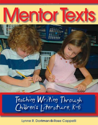 Mentor Texts: Teaching Writing Through Children's...