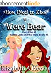 How (Not) to Kiss a Were Bear (Cindy...