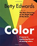 Color by Betty Edwards: A Course in Mastering the Art of Mixing Colors (1585422193) by Edwards, Betty