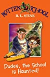 Dudes, the School Is Haunted! (Rotten School) (0007216238) by R. L. Stine