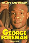 To Live and Dream: The Incredible Story of George Foreman