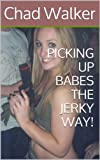img - for PICKING UP BABES THE JERKY WAY book / textbook / text book