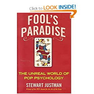Fool's Paradise: The Unreal World of Pop Psychology Stewart Justman