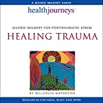 Healing Trauma: Guided Imagery for Posttraumatic Stress: Health Journeys | Belleruth Naparstek