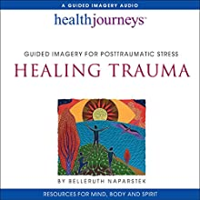 Healing Trauma: Guided Imagery for Posttraumatic Stress: Health Journeys Discours Auteur(s) : Belleruth Naparstek Narrateur(s) : Belleruth Naparstek