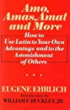 Amo, Amas, Amat and More: How to Use Latin to Your Own Advantage and to the Astonishment of Others (0061812498) by Ehrlich, Eugene