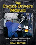 Engine Drivers Manual: How to Prepare, Fire and Drive a Steam Locomotive: How to Prepare, Fire and Drive a Steam Locomotive