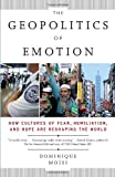 img - for By Dominique Moisi The Geopolitics of Emotion: How Cultures of Fear, Humiliation, and Hope are Reshaping the World (1st Edition) book / textbook / text book