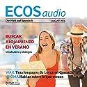 ECOS audio - Buscar alojamiento en verano. 08/2016: Spanisch lernen Audio - Unterkunft suchen im Sommer Hörbuch von  div. Gesprochen von:  div.