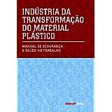 Indústria de Transformação do Material Plástico-Manual de Segurança e Saúde no Trabalho