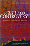 img - for A Century of Controversy: Constitutional Reform in Alabama book / textbook / text book