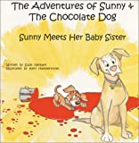 The Adventures of Sunny & The Chocolate Dog: Sunny Meets Her Baby Sister (Adventures of Sunny and the Chocolate Dog)