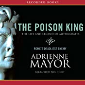 The Poison King: The Life and Legend of Mithradates, Romes Deadliest Enemy | [Adrienne Mayor]