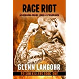 Race Riot, A Shocking, Inside Look at Prison Life ~ Glenn Langohr