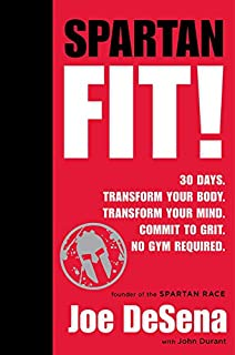Book Cover: Spartan Fit!: 30 Days. Transform Your Mind. Transform Your Body. Commit to Grit. No Gym Required.