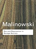 Sex and Repression in Savage Society (Routledge Classics) (0415255546) by Bronislaw Malinowski