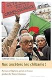 echange, troc Sabrina Kassa, Gérard Noiriel - Nos ancêtres les Chibanis ! : Portraits d'Algériens arrivés en France pendant les Trente Glorieuses