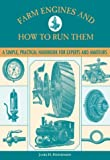 img - for Farm Engines and How to Run Them: A Simple, Practical Handbook for Experts and Amateurs book / textbook / text book