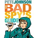 The Bad Spy's Guide Audiobook by Pete Johnson Narrated by India Fisher