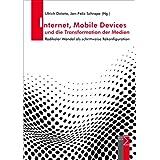 """Internet, Mobile Devices und die Transformation der Medien: Radikaler Wandel als schrittweise Rekonfigurationvon """"Ulrich Dolata"""""""