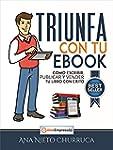 Triunfa con tu ebook: C�mo escribir,...