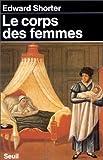 echange, troc Edward Shorter - Le Corps des femmes