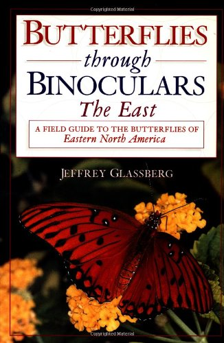 Butterflies Through Binoculars: The East: A Field Guide to the Butterflies of Eastern North America