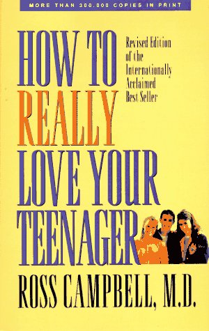 How to Really Love Your Teenager, ROSS CAMPBELL