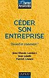 echange, troc Jean-Claude Lambert, Jean Laudic, Patrick Lheure - Céder son entreprise : Quand et comment ?