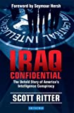Iraq Confidential: The Untold Story of America's Intelligence Conspiracy (1845110889) by Ritter, Scott