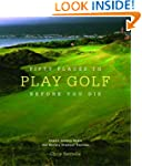 Fifty Places to Play Golf Before You...