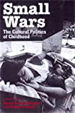Small Wars: The Cultural Politics of Childhood