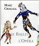 Marc Chagall, le ballet, l'op�ra : Ex...