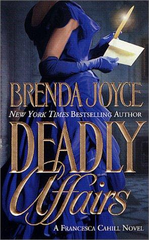 Deadly Affairs (A Francesca Cahill Romance), BRENDA JOYCE
