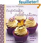 Bake Me I'm Yours...Cupcake Celebration