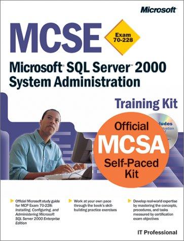 MCSE Training Kit (Exam 70-228): Microsoft SQL Server 2000 System Administration