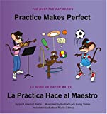 Practice Makes Perfect / La Practica Hace Al Maestro (Matt the Rat (Bilingual))
