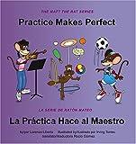 Practice Makes Perfect / La Practica Hace Al Maestro (Matt the Rat (Bilingual))