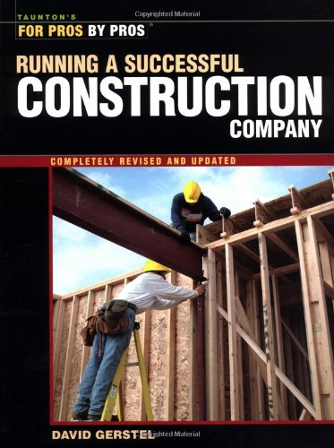 Running a Successful Construction Company (For Pros, by...