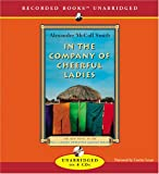 In the Company of Cheerful Ladies (No. 1 Ladies Detective Agency) Alexander McCall Smith