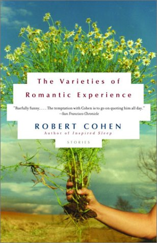 Varieties of Romantic Experience : Stories, ROBERT COHEN