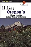 img - for Hiking Oregon's Mount Hood and Badger Creek Wilderness (Regional Hiking Series) book / textbook / text book