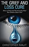 img - for The Grief and Loss Cure - How to Deal and Permanently Heal Your Broken Heart Fast (Grief Recovery, Grief and Grieving, Grief and Bereavement, Grief Counseling, ... grieving, loss, how to grieve, healing) book / textbook / text book