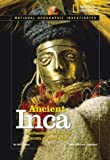 img - for National Geographic Investigates: Ancient Inca: Archaeology Unlocks the Secrets of the Inca's Past book / textbook / text book